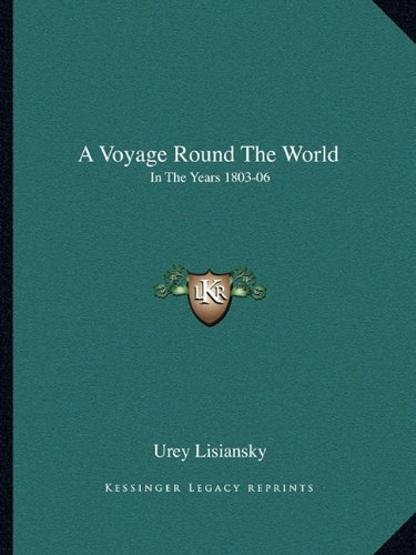 Read Online A Voyage Round The World: In The Years 1803-06: Performed, By Order Of His Imperial Majesty Alexander The First, Emperor Of Russia, In The Ship Neva (1814) pdf epub