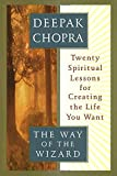 The Way of the Wizard: Twenty Spiritual Lessons for Creating the Life You Want by Deepak Chopra (1995-12-26)