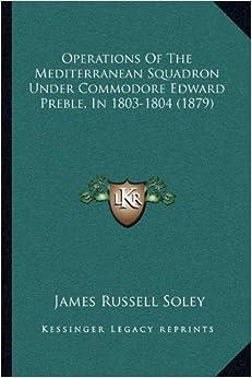 Operations of the Mediterranean Squadron Under Commodore Edward Preble, in 1803-1804 (1879)