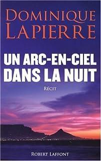 Un arc-en-ciel dans la nuit : récit, Lapierre, Dominique