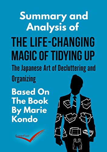 Summary And Anaylsis: The Life-Changing Magic of Tidying Up: The Japanese Art of Decluttering and Organizing: By Marie Kondo