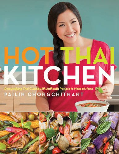 Hot Thai Kitchen: Demystifying Thai Cuisine with Authentic Recipes to Make at Home by Pailin Chongchitnant