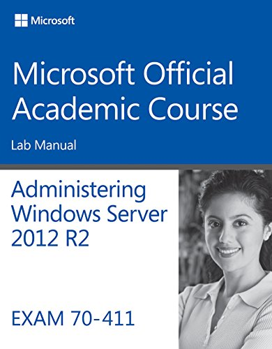 70-411 Administering Windows Server 2012 R2 Lab Manual (Microsoft Official Academic Course) (Windows Server 2012 R2 Step By Step)
