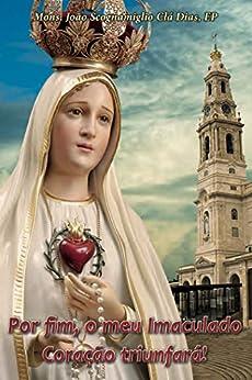 Fatima: Por Fim, O meu Imaculado Coração Triunfará: Edição Comemorativa 100 anos por [Scognamiglio Cla Dias EP, João]