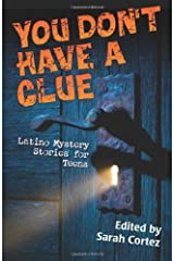 You Don't Have a Clue: Latino Mystery Stories for Teens Paperback