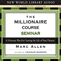 The Millionaire Course: A Visionary Plan for Creating the Life of Your Dreams Audiobook by Marc Allen Narrated by Marc Allen