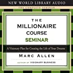 The Millionaire Course: A Visionary Plan for Creating the Life of Your Dreams | Marc Allen