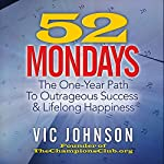52 Mondays: The One-Year Path to Outrageous Success & Lifelong Happiness | Vic Johnson