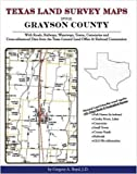 Texas Land Survey Maps for Grayson County : With Roads, Railways, Waterways, Towns, Cemeteries and Including Cross-referenced Data from the General Land Office and Texas Railroad Commission, Boyd, Gregory A., 1420350293