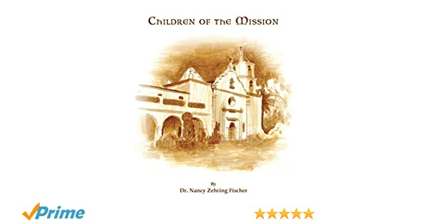 Children of the Mission: Nancy Zehring Fischer: 9781611701296: Amazon.com: Books