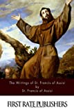 The Writings of St. Francis of Assisi, St. Francis St. Francis of Assisi and Pascal Robinson, 1494413108