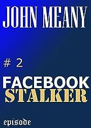 Facebook Stalker, Episode 2.  (A Novella Series)