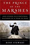 The Prince of the Marshes: And Other Occupational Hazards of a Year in Iraq[ THE PRINCE OF THE MARSHES: AND OTHER OCCUPATIONAL HAZARDS OF A YEAR IN IRAQ ] By Stewart, Rory ( Author )Apr-01-2007 Paperback
