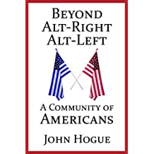 Beyond Alt-Right and Alt-Left: A Community of Americans (English Edition)