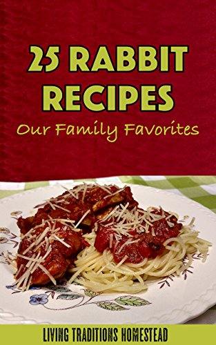 25 Rabbit Recipes.  Our Family Favorites! (Homestead Stores)