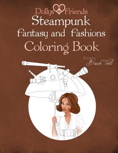 Steampunk  Fantasy and  Fashions Dollys and Friends Coloring Book