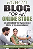 img - for How To Blog for an Online Store: The Complete Step-by-Step Beginners Guide to Blogging for Your Ecommerce Business book / textbook / text book