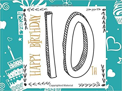 Happy 10th Birthday: Celebration Guest Message Book   Keepsake   Milestones Birthdays   50 Blank Unlined Pages   Boys & Girls   Small 8.25� X 6�, Soft Back Cover