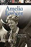 DK Biography: Amelia Earhart: A Photographic Story of a Life