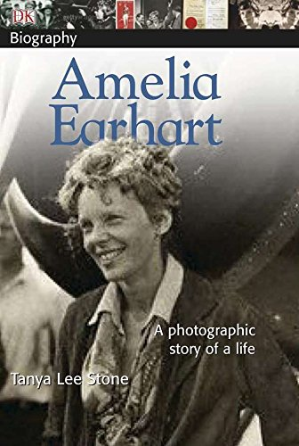 DK Biography: Amelia Earhart: A Photographic Story of a Life Paperback – January 29, 2007 Tanya Lee Stone DK Children 0756625521 Transportation - Aviation