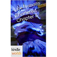 The Chronos Files: Shattered Chapter 3 (Kindle Worlds Short Story) (The Shattered Saga Book 8)