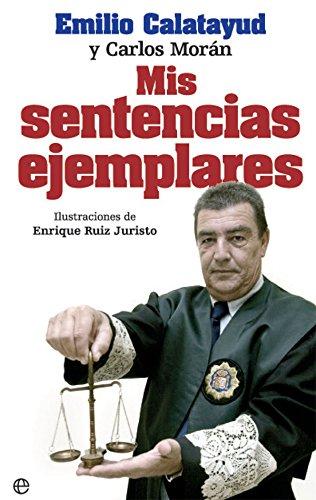 Mis sentencias ejemplares (Bolsillo) Tapa blanda – 16 may 2017 Emilio Calatayud Pérez Carlos Morán Martín Enrique Ruiz Juristo La Esfera