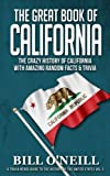 The Great Book of California: The Crazy History of California with Amazing Random Facts & Trivia (A Trivia Nerds Guide to the History of the United States) (Volume 3)