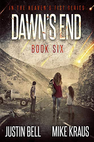 Dawn's End: Book 6 in the Thrilling Post-Apocalyptic Survival Series: (Heaven's Fist - Book 6) by [Bell, Justin, Kraus, Mike]