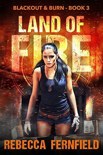 Land of Fire: An EMP Survival Thriller (Blackout & Burn Book 3) by [Fernfield, Rebecca]