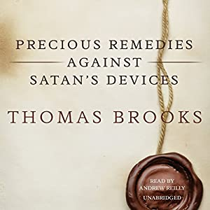 Precious Remedies Against Satan's Devices Audiobook