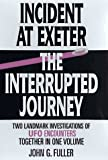 By John G. Fuller Incident at Exeter, the Interrupted Journey: Two Landmark Investigations of Ufo Encounters Together (1st THUS) [Hardcover]