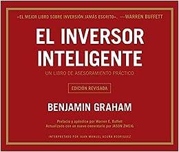 El Inversor Inteligente The Intelligent Investor Un Libro De Asesoramiento Practico Amazon Es Graham Benjamin Rodriguez Juan Manuel Acuña Buffett Warren E Zweig Jason Libros