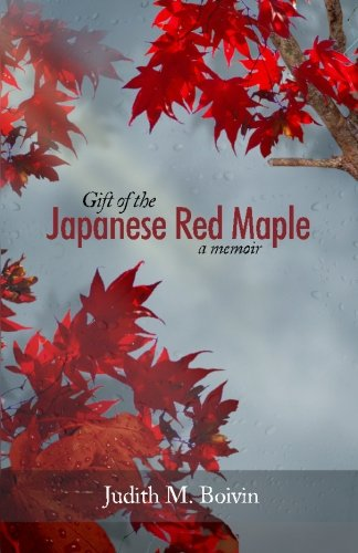 Read Online Gift of the Japanese Red Maple: a memoir pdf