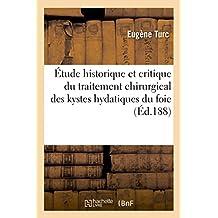 ETUDE HISTORIQUE ET CRITIQUE DU TRAITEMENT CHIRURGICAL DES KYSTES HYDATIQUES DU FOIE