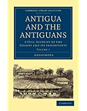 Antigua and the Antiguans: A Full Account of the Colony and its Inhabitants