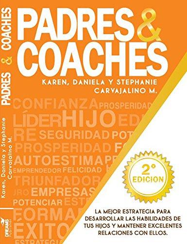 Padres y Coaches: La mejor alianza estratégica para formar un hijo emprendedor. (Spanish Edition) by [Carvajalino, Karen, Carvajalino, Daniela, Carvajalino, Stephanie]