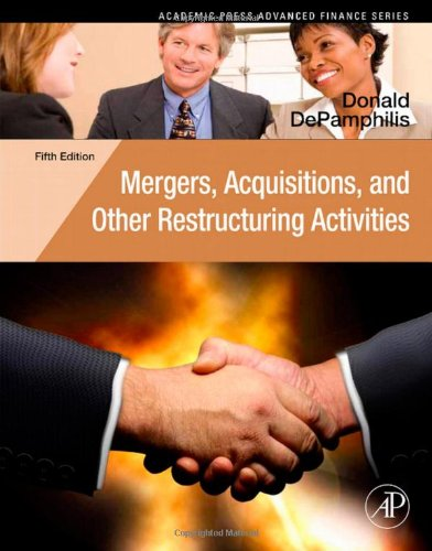 Mergers  Acquisitions  And Other Restructuring Activities  Fifth Edition  An Integrated Approach To Process  Tools  Cases  And Solutions  Academic Press Advanced Finance