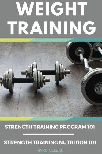 Weight Training Books: Strength Training Program 101 + Strength Training Nutrition 101 (Strength Training 101) (Best Strength Training Program)