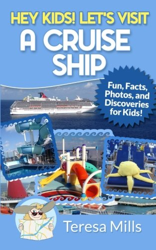 Hey Kids! Let's Visit a Cruise Ship: Fun Facts and Amazing Discoveries For Kids (Volume 2)