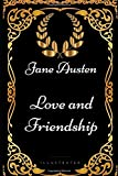 Love and Friendship: By Jane Austen - Illustrated