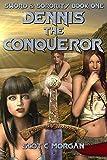 #10: Dennis the Conqueror: A Harem Fantasy (Sword and Sorority Book 1)
