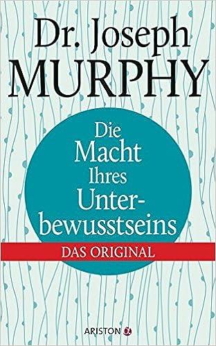 Die Macht Ihres Unterbewusstseins: Überarbeitete Neuausgabe (German Edition)
