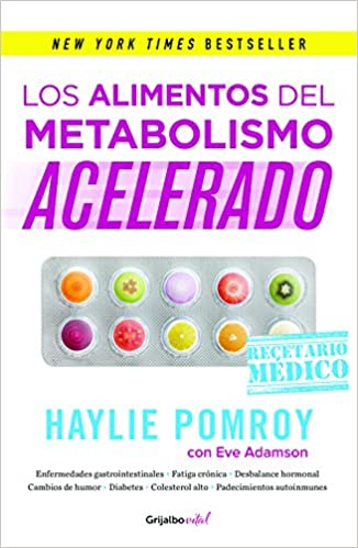 Los Alimentos del Metabolismo Acelerado / Fast Metabolism Food RX: La Medicina Esta En Tu Cocina