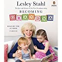 Becoming Grandma: The Joys and Science of the New Grandparenting Audiobook by Lesley Stahl Narrated by Lesley Stahl