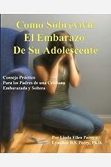 Como Sobrevivir el Embarazo de su Adolescente: Consejo Práctico para los Padres de una Cristiana Embarazada y Soltera (Spanish Edition) Paperback