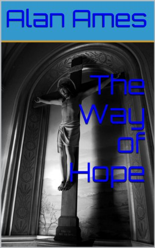 The Way of Hope (Alan Ames Through The Eyes Of Jesus)