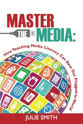 Master the Media: How Teaching Media Literacy Can Save Our Plugged-In World