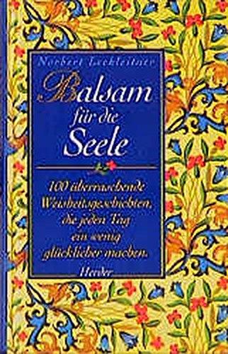 Balsam für die Seele: 100 überraschende Weisheitsgeschichten, die jeden Tag ein wenig glücklicher machen