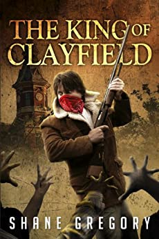 The King of Clayfield by [Gregory, Shane]