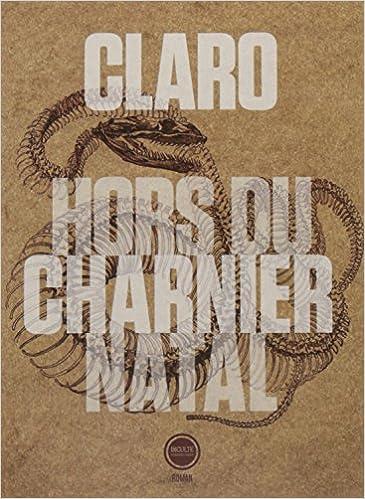Hors du charnier natal (Rentrée Littérature 2017) de Claro